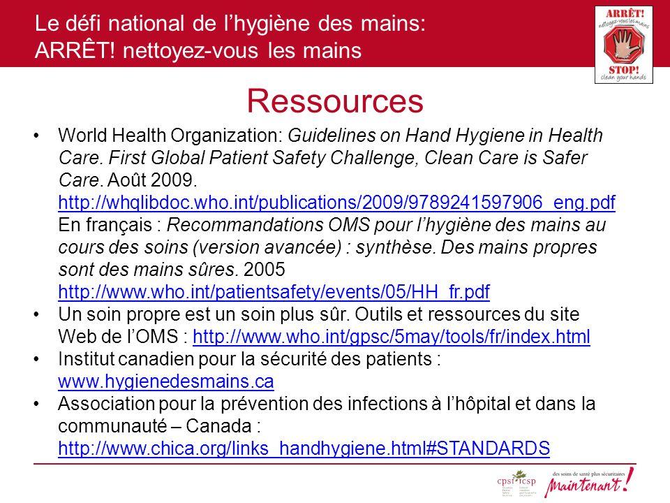 Le défi national de lhygiène des mains: ARRÊT! nettoyez-vous les mains Ressources World Health Organization: Guidelines on Hand Hygiene in Health Care