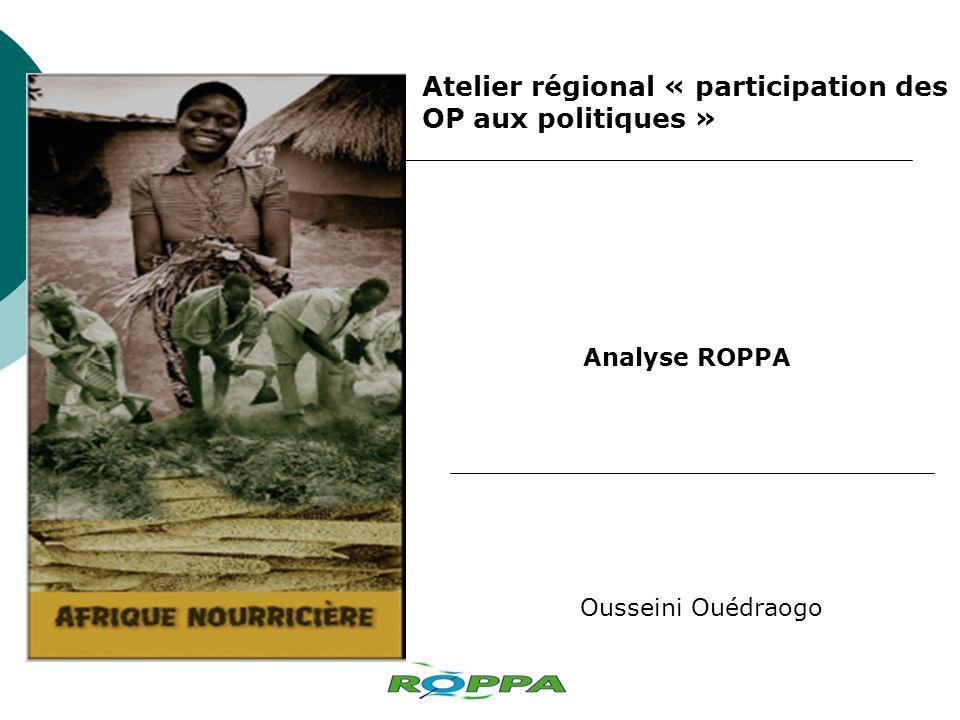 Atelier régional « participation des OP aux politiques » Ousseini Ouédraogo Analyse ROPPA