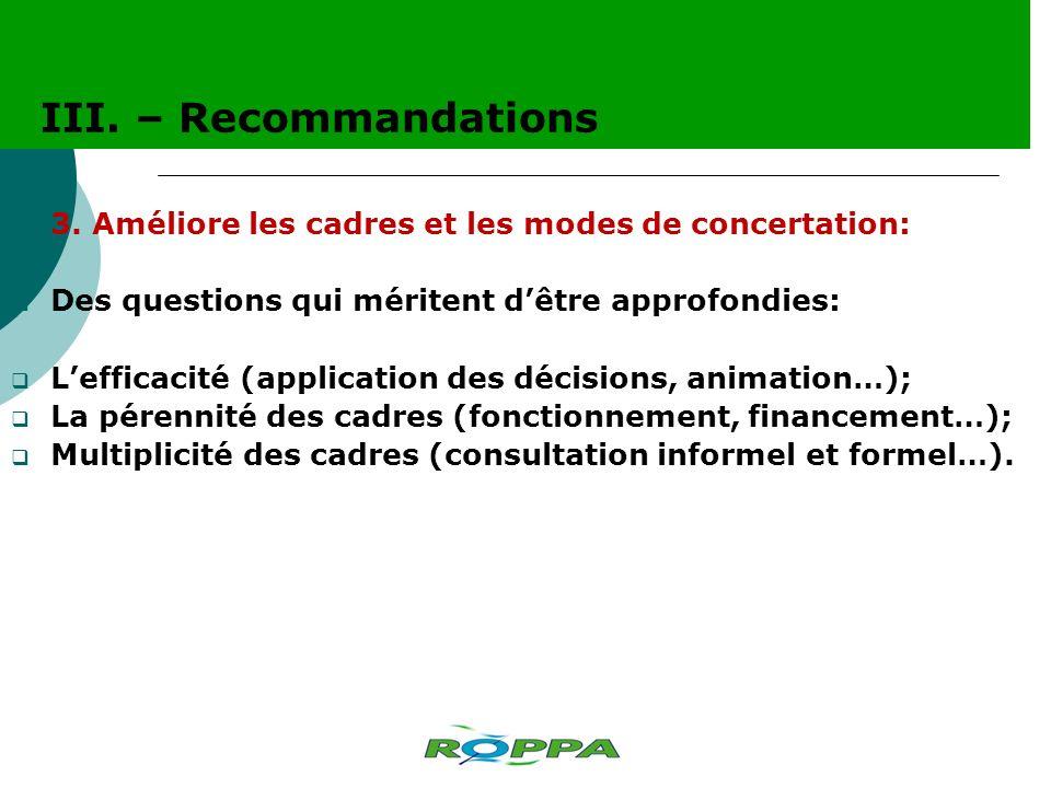 3. Améliore les cadres et les modes de concertation: Des questions qui méritent dêtre approfondies: Lefficacité (application des décisions, animation…