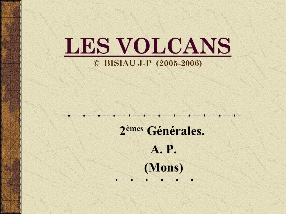LES VOLCANS © BISIAU J-P (2005-2006) 2 èmes Générales. A. P. (Mons)