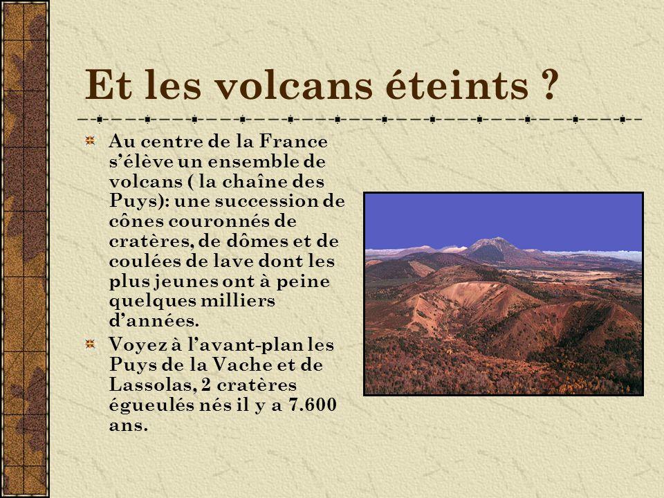 Et les volcans éteints .