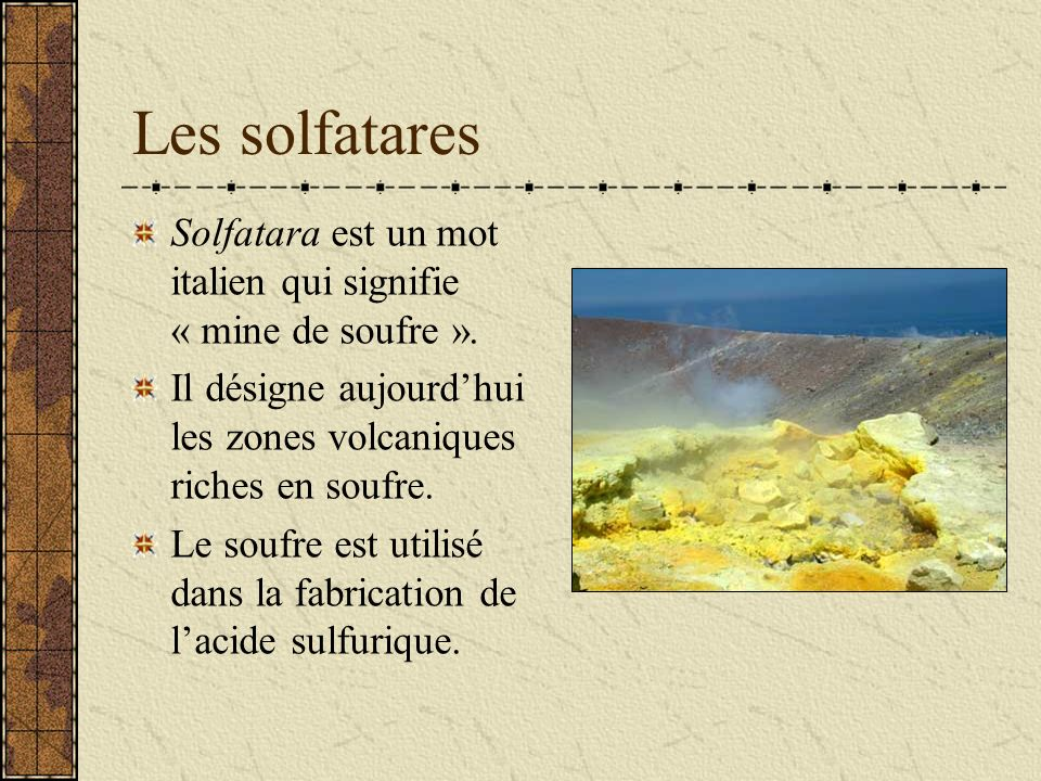 Les solfatares Solfatara est un mot italien qui signifie « mine de soufre ».