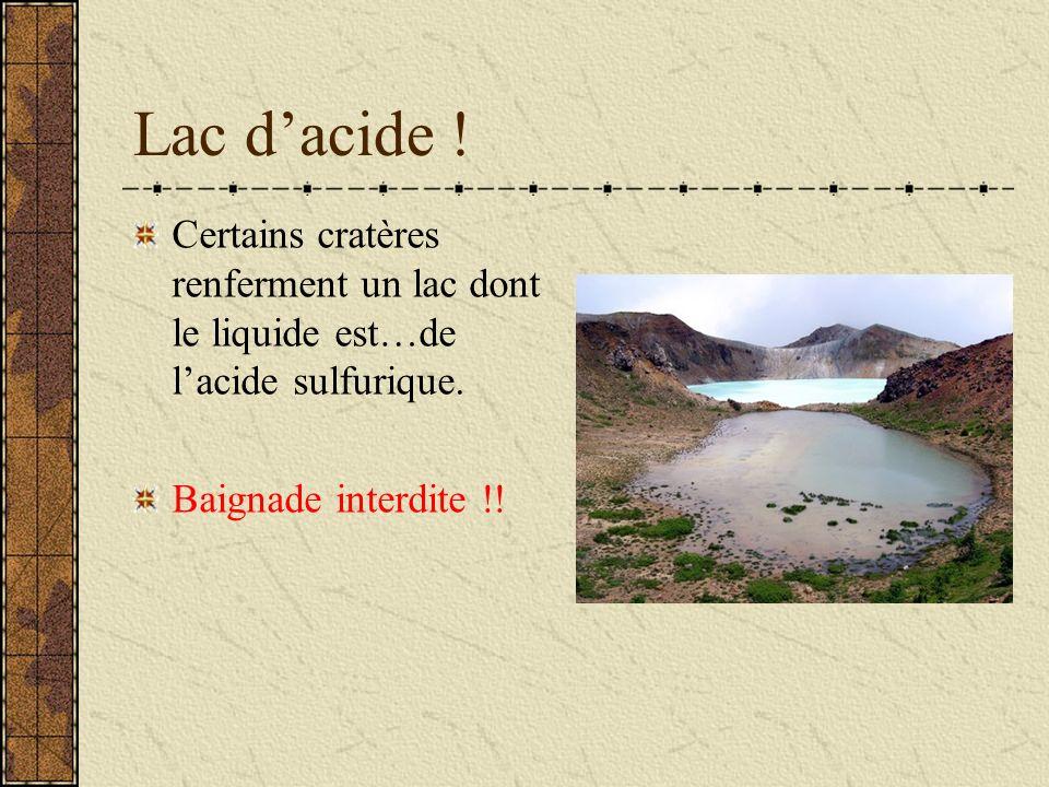 Lac dacide .Certains cratères renferment un lac dont le liquide est…de lacide sulfurique.