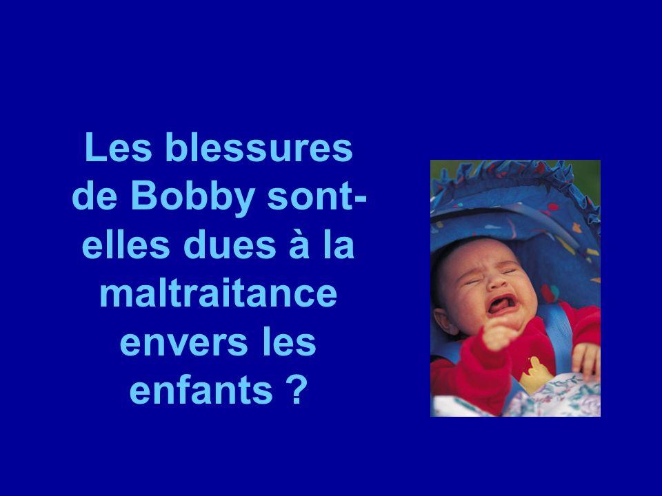 Les blessures de Bobby sont- elles dues à la maltraitance envers les enfants ?