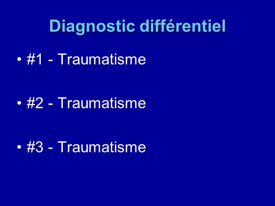 Diagnostic différentiel #1 - Traumatisme #2 - Traumatisme #3 - Traumatisme