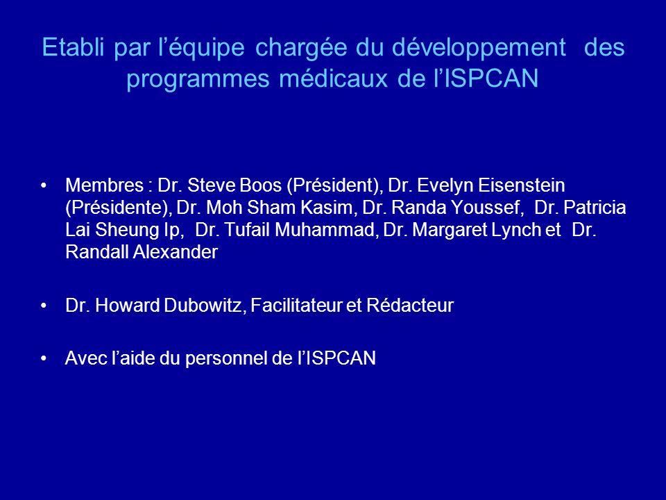 Etabli par léquipe chargée du développement des programmes médicaux de lISPCAN Membres : Dr. Steve Boos (Président), Dr. Evelyn Eisenstein (Présidente