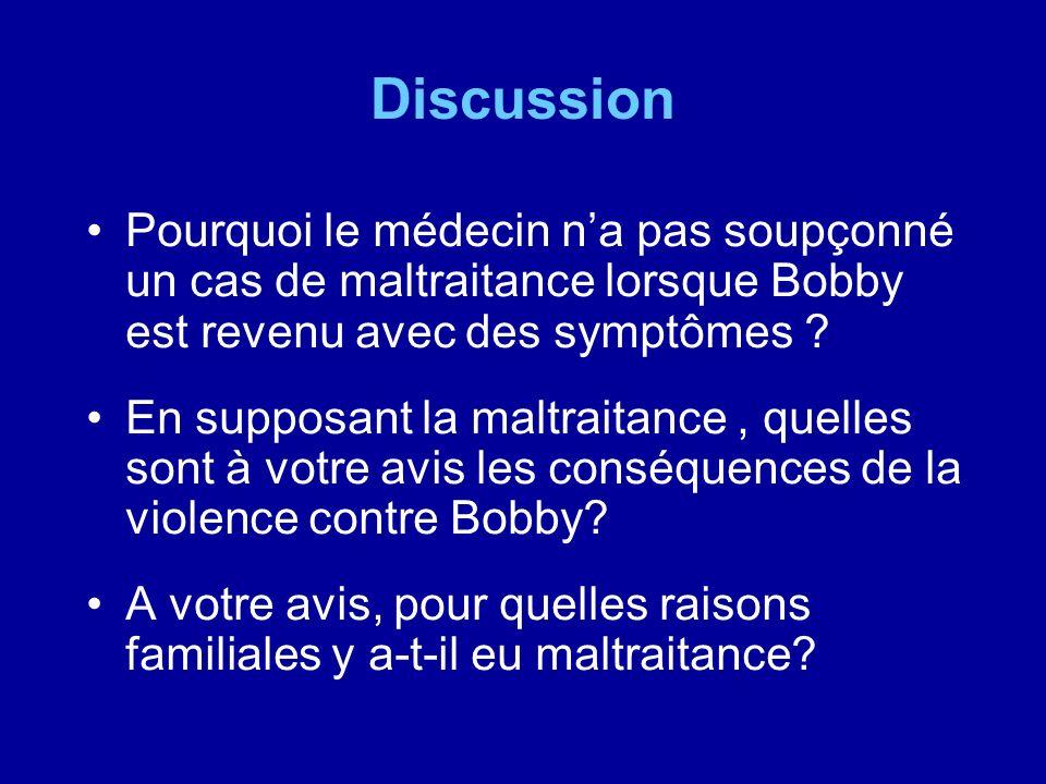 Discussion Pourquoi le médecin na pas soupçonné un cas de maltraitance lorsque Bobby est revenu avec des symptômes ? En supposant la maltraitance, que