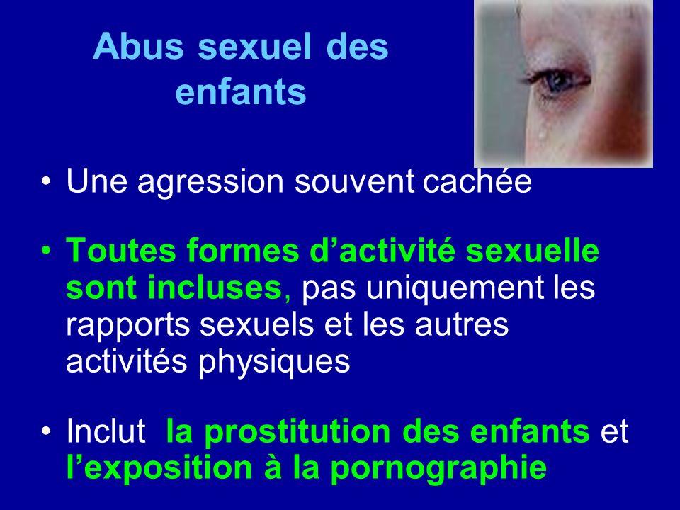 Abus sexuel des enfants Une agression souvent cachée Toutes formes dactivité sexuelle sont incluses, pas uniquement les rapports sexuels et les autres