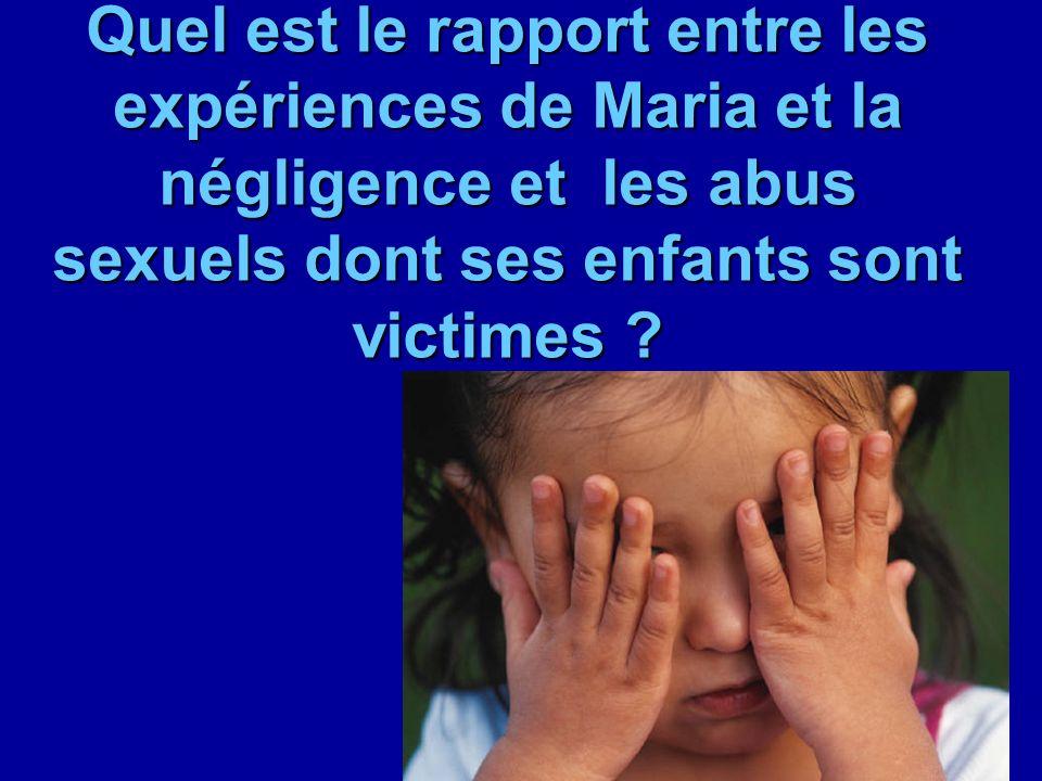 Quel est le rapport entre les expériences de Maria et la négligence et les abus sexuels dont ses enfants sont victimes ?