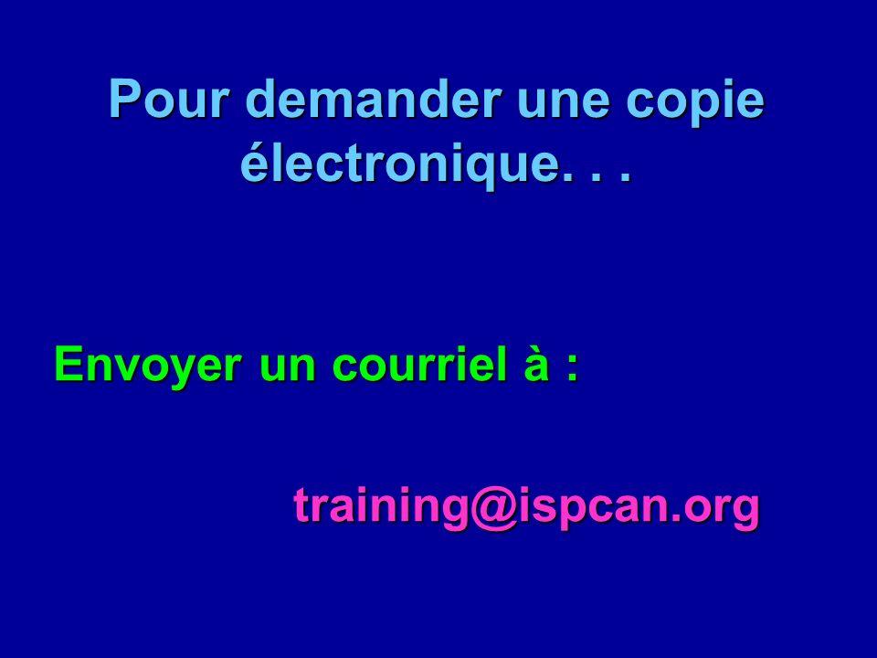 Pour demander une copie électronique... Envoyer un courriel à : training@ispcan.org training@ispcan.org