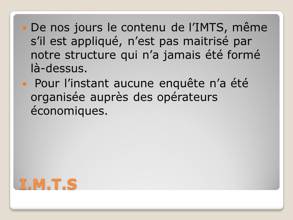 I.M.T.S De nos jours le contenu de lIMTS, même sil est appliqué, nest pas maitrisé par notre structure qui na jamais été formé là-dessus.