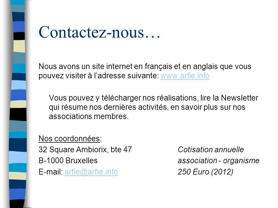Contactez-nous… Nous avons un site internet en français et en anglais que vous pouvez visiter à ladresse suivante: www.arfie.infowww.arfie.info Vous pouvez y télécharger nos réalisations, lire la Newsletter qui résume nos dernières activités, en savoir plus sur nos associations membres.