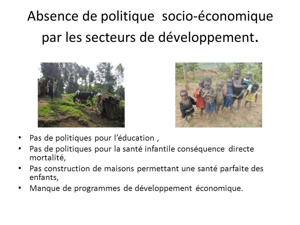 Absence de politique socio-économique par les secteurs de développement. Pas de politiques pour léducation, Pas de politiques pour la santé infantile