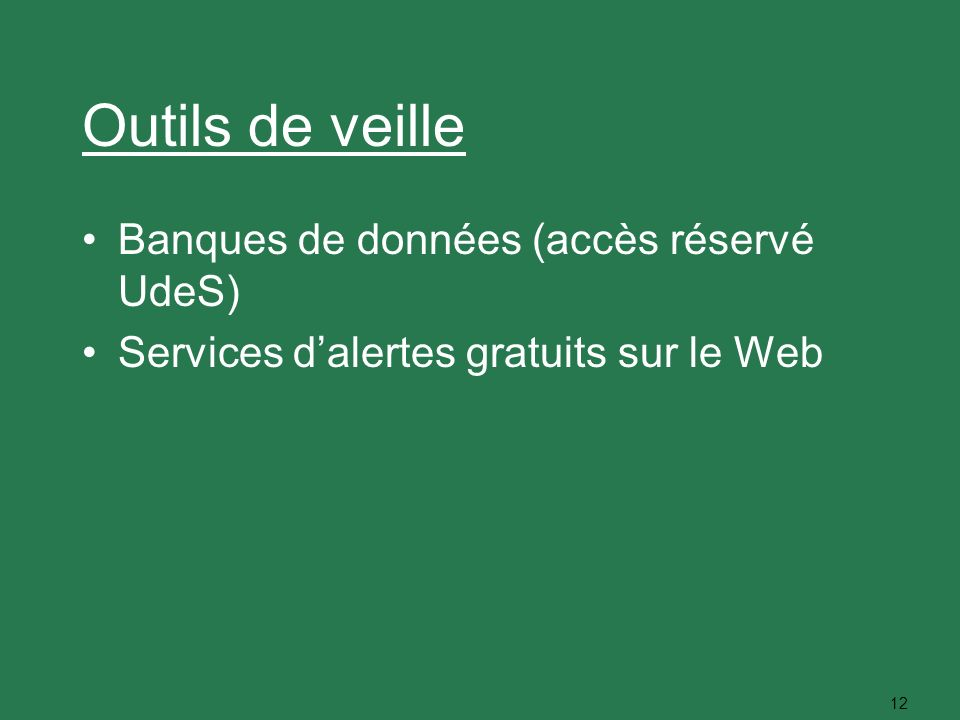 12 Outils de veille Banques de données (accès réservé UdeS) Services dalertes gratuits sur le Web