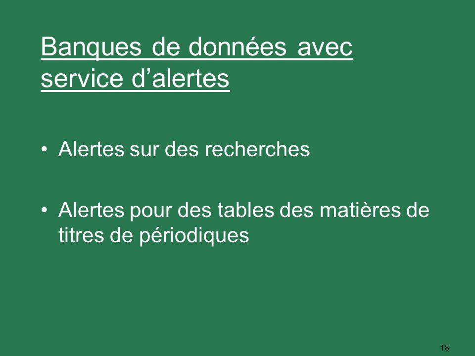 18 Banques de données avec service dalertes Alertes sur des recherches Alertes pour des tables des matières de titres de périodiques
