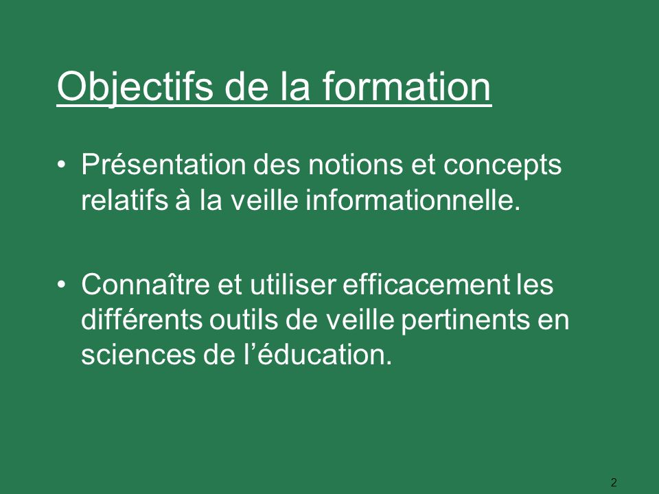 2 Objectifs de la formation Présentation des notions et concepts relatifs à la veille informationnelle. Connaître et utiliser efficacement les différe