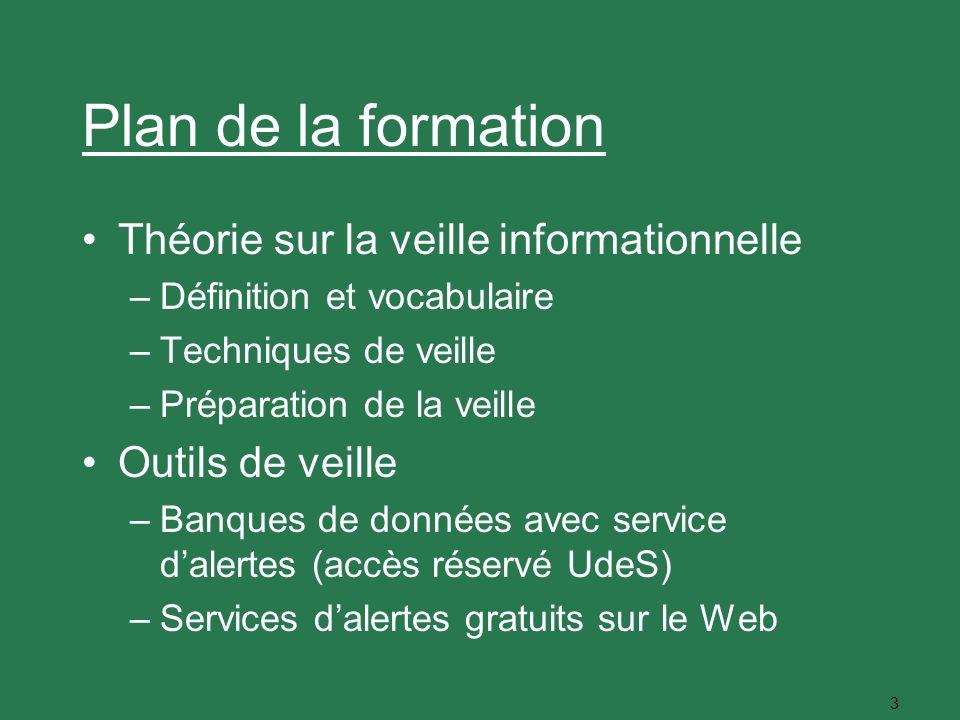 3 Plan de la formation Théorie sur la veille informationnelle –Définition et vocabulaire –Techniques de veille –Préparation de la veille Outils de vei