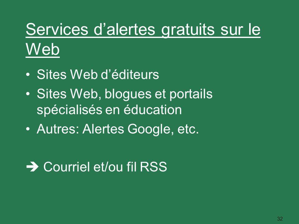 32 Services dalertes gratuits sur le Web Sites Web déditeurs Sites Web, blogues et portails spécialisés en éducation Autres: Alertes Google, etc. Cour