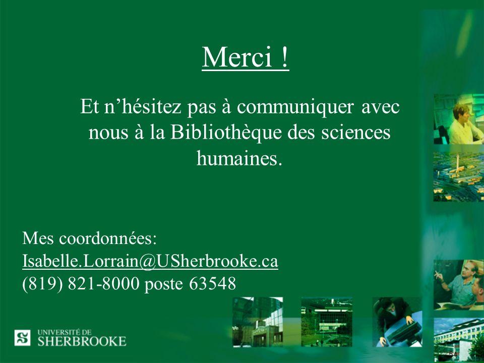 54 Merci ! Et nhésitez pas à communiquer avec nous à la Bibliothèque des sciences humaines. Mes coordonnées: Isabelle.Lorrain@USherbrooke.ca (819) 821