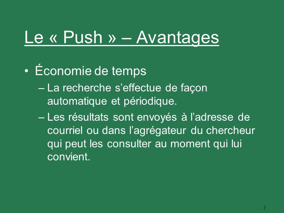 7 Le « Push » – Avantages Économie de temps –La recherche seffectue de façon automatique et périodique. –Les résultats sont envoyés à ladresse de cour