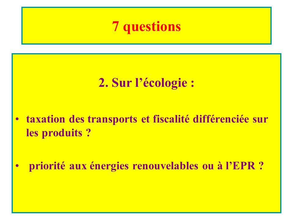 7 questions 2. Sur lécologie : taxation des transports et fiscalité différenciée sur les produits .