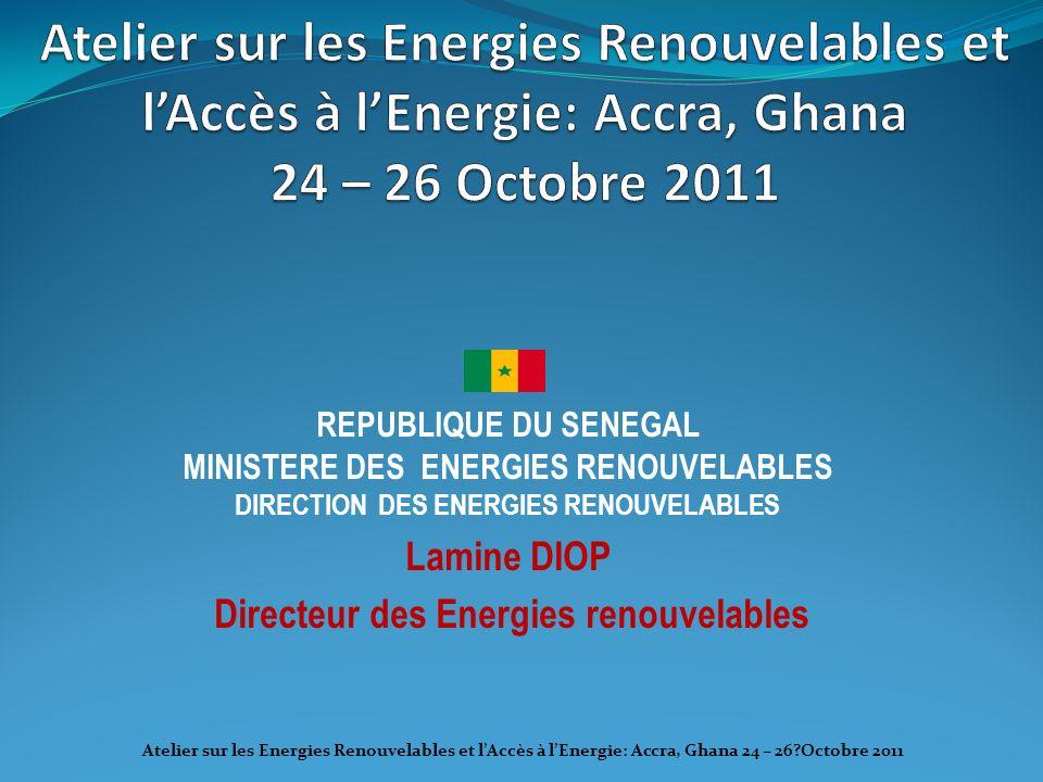 REPUBLIQUE DU SENEGAL MINISTERE DES ENERGIES RENOUVELABLES DIRECTION DES ENERGIES RENOUVELABLES Lamine DIOP Directeur des Energies renouvelables Ateli