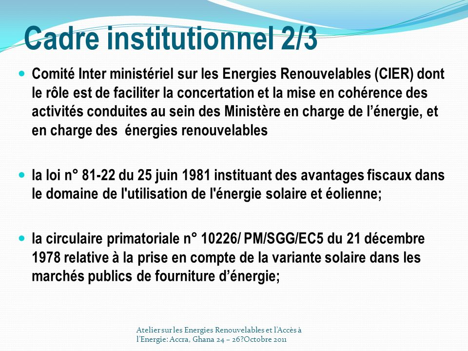 Cadre institutionnel 2/3 Comité Inter ministériel sur les Energies Renouvelables (CIER) dont le rôle est de faciliter la concertation et la mise en co