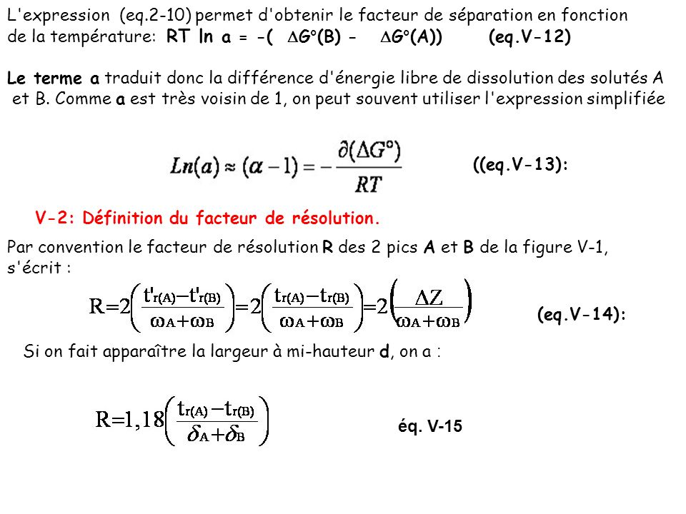 L'expression (eq.2-10) permet d'obtenir le facteur de séparation en fonction de la température: RT ln a = -( G°(B) - G°(A)) (eq.V-12) Le terme a tradu