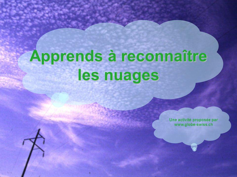Apprends à reconnaître les nuages Une activité proposée par www.globe-swiss.ch