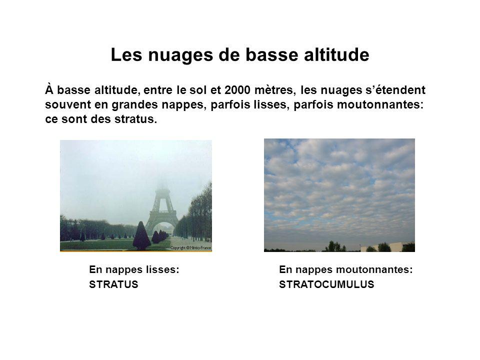 Les nuages de basse altitude À basse altitude, entre le sol et 2000 mètres, les nuages sétendent souvent en grandes nappes, parfois lisses, parfois mo