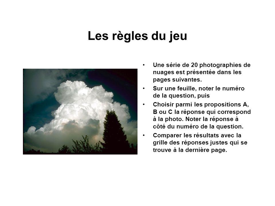 Les règles du jeu Une série de 20 photographies de nuages est présentée dans les pages suivantes. Sur une feuille, noter le numéro de la question, pui