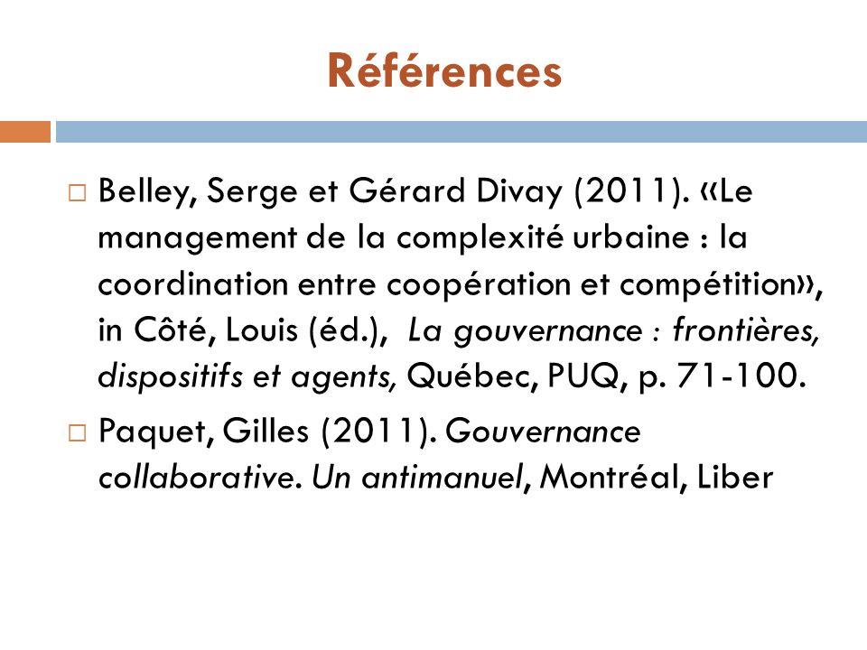 Références Belley, Serge et Gérard Divay (2011). «Le management de la complexité urbaine : la coordination entre coopération et compétition», in Côté,