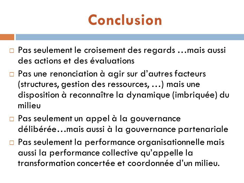 Conclusion Pas seulement le croisement des regards …mais aussi des actions et des évaluations Pas une renonciation à agir sur dautres facteurs (struct