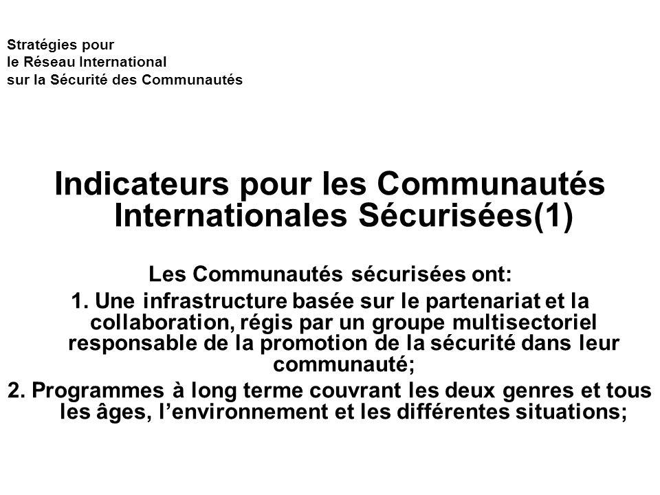 Stratégies pour le Réseau International sur la Sécurité des Communautés Indicateurs pour les Communautés Internationales Sécurisées(1) Les Communautés sécurisées ont: 1.