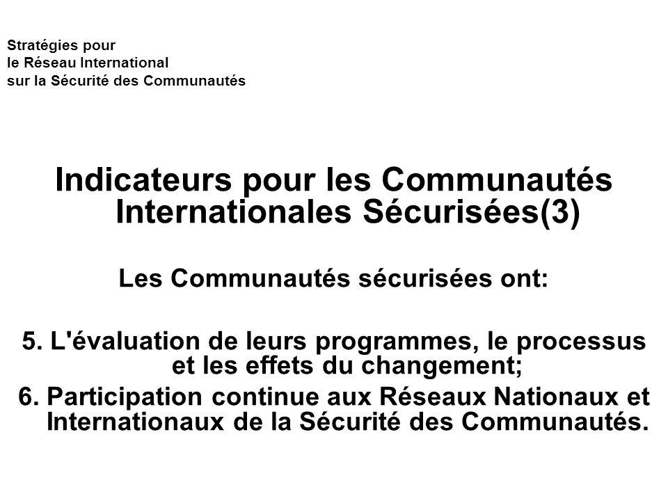 Stratégies pour le Réseau International sur la Sécurité des Communautés Indicateurs pour les Communautés Internationales Sécurisées(3) Les Communautés sécurisées ont: 5.