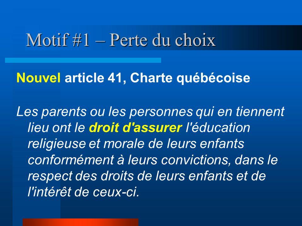 Motif #1 – Perte du choix Nouvel article 41, Charte québécoise Les parents ou les personnes qui en tiennent lieu ont le droit d'assurer l'éducation re