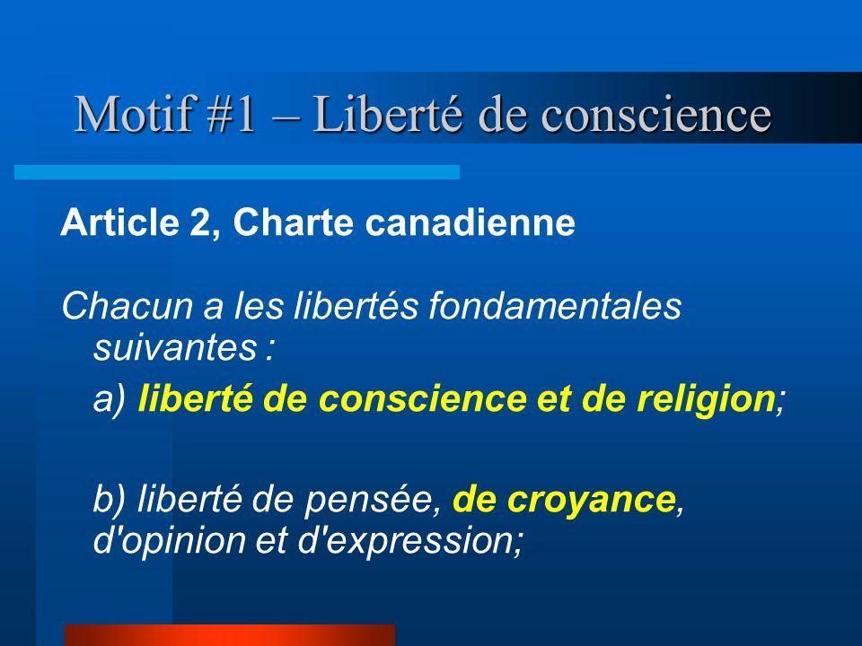 Motif #1 – Liberté de conscience Chacun a les libertés fondamentales suivantes : a) liberté de conscience et de religion; b) liberté de pensée, de cro