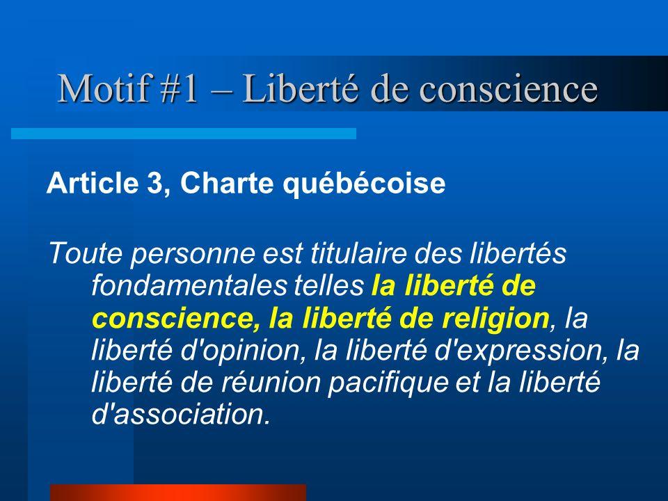Motif #1 – Liberté de conscience Toute personne est titulaire des libertés fondamentales telles la liberté de conscience, la liberté de religion, la l