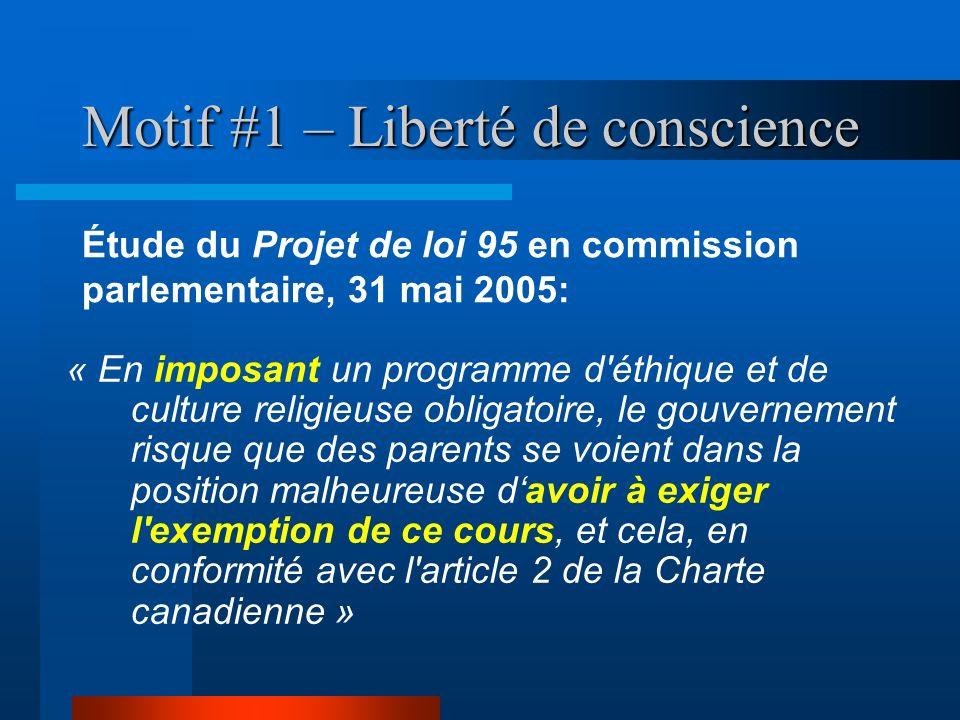 Motif #1 – Liberté de conscience « En imposant un programme d'éthique et de culture religieuse obligatoire, le gouvernement risque que des parents se