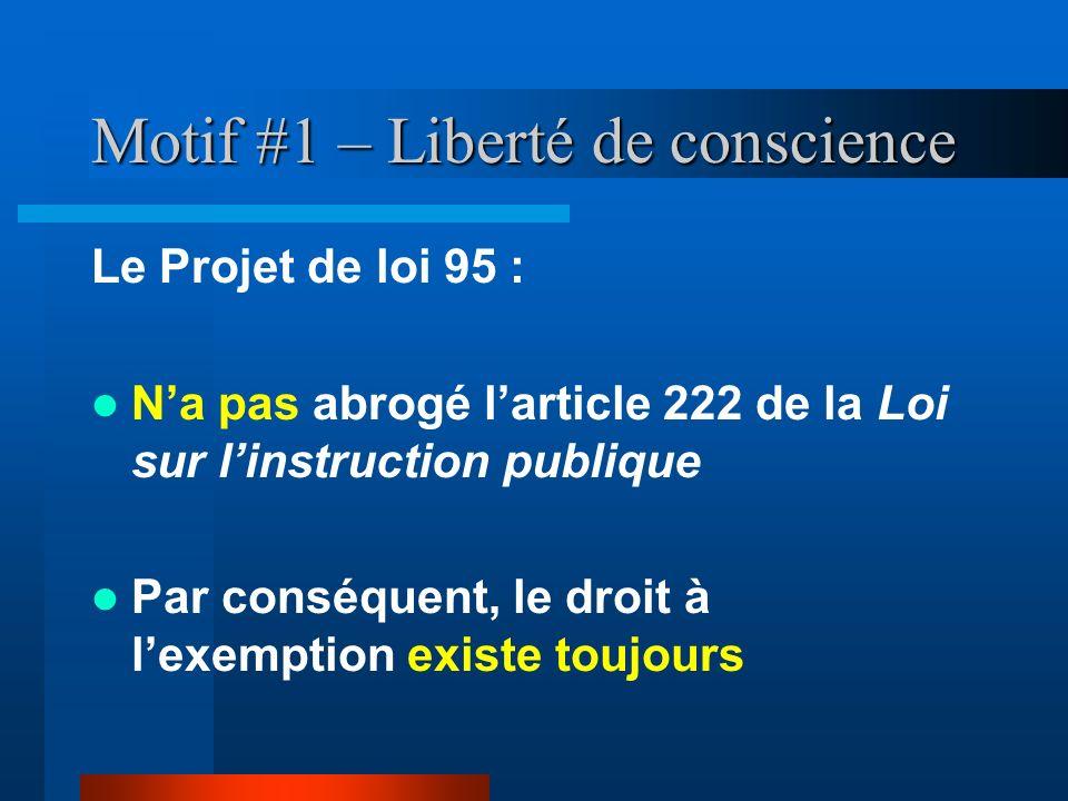 Motif #1 – Liberté de conscience Le Projet de loi 95 : Na pas abrogé larticle 222 de la Loi sur linstruction publique Par conséquent, le droit à lexem