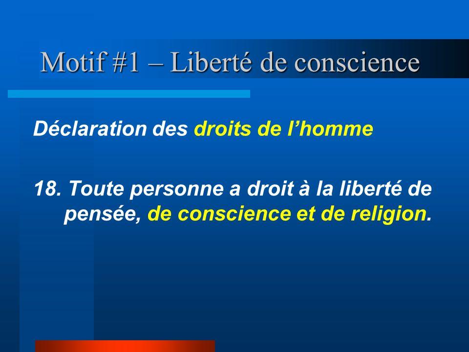 Motif #1 – Liberté de conscience 18. Toute personne a droit à la liberté de pensée, de conscience et de religion. Déclaration des droits de lhomme