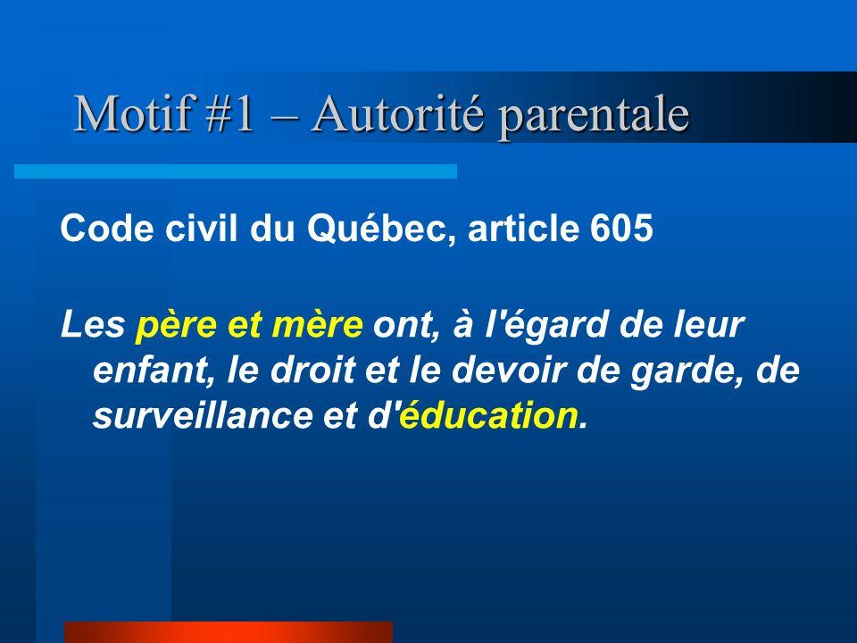 Motif #1 – Autorité parentale Les père et mère ont, à l'égard de leur enfant, le droit et le devoir de garde, de surveillance et d'éducation. Code civ