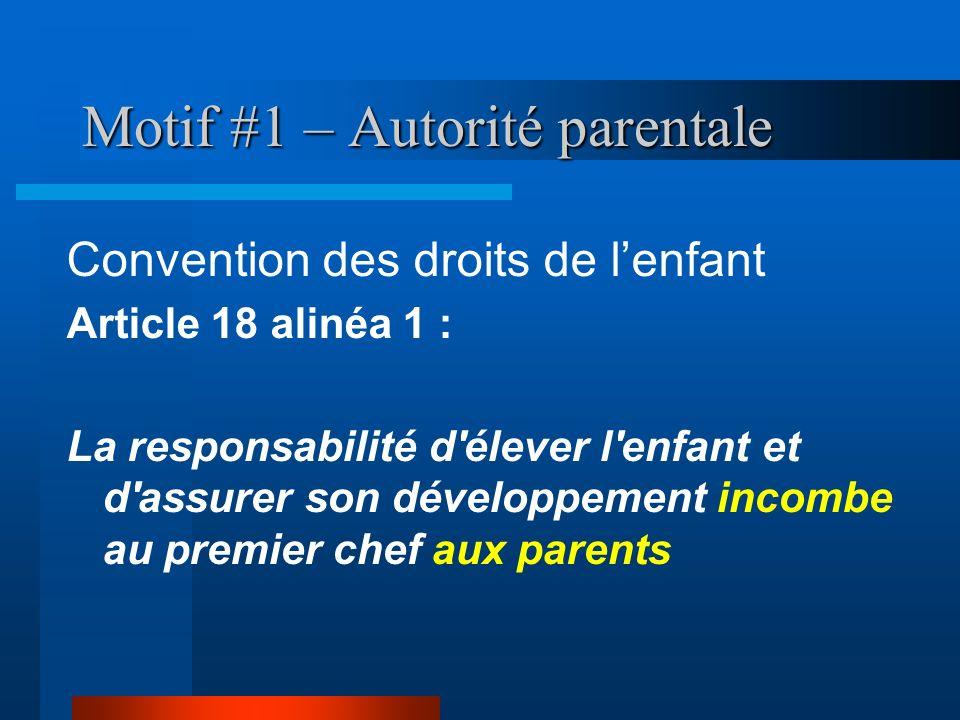 Motif #1 – Autorité parentale Convention des droits de lenfant Article 18 alinéa 1 : La responsabilité d'élever l'enfant et d'assurer son développemen