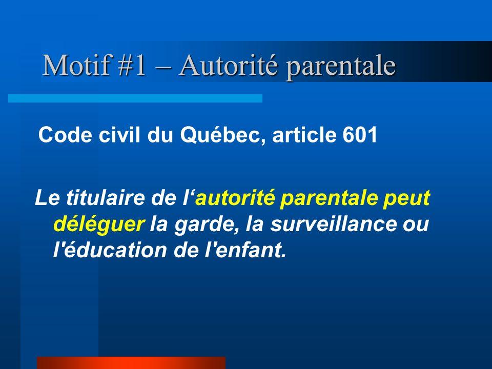 Motif #1 – Autorité parentale Le titulaire de lautorité parentale peut déléguer la garde, la surveillance ou l'éducation de l'enfant. Code civil du Qu