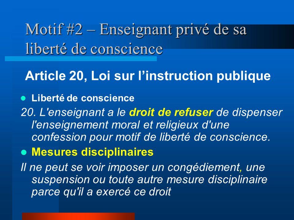 Motif #2 – Enseignant privé de sa liberté de conscience Liberté de conscience 20. L'enseignant a le droit de refuser de dispenser l'enseignement moral