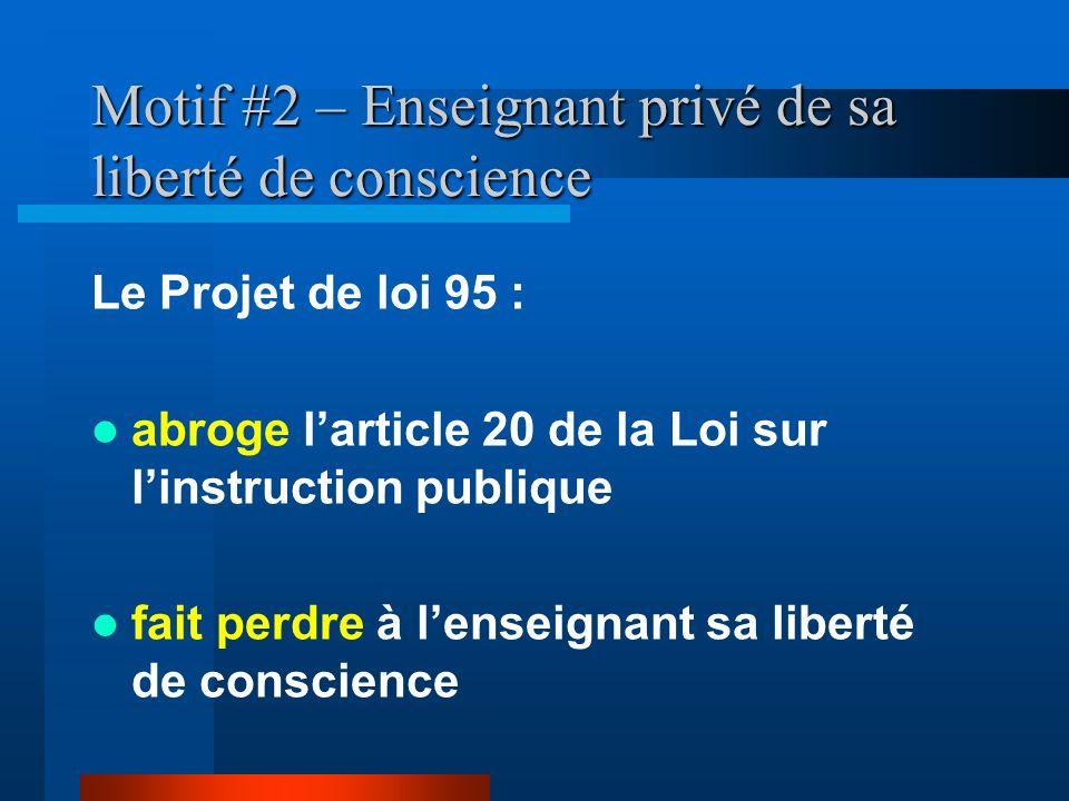 Motif #2 – Enseignant privé de sa liberté de conscience Le Projet de loi 95 : abroge larticle 20 de la Loi sur linstruction publique fait perdre à len