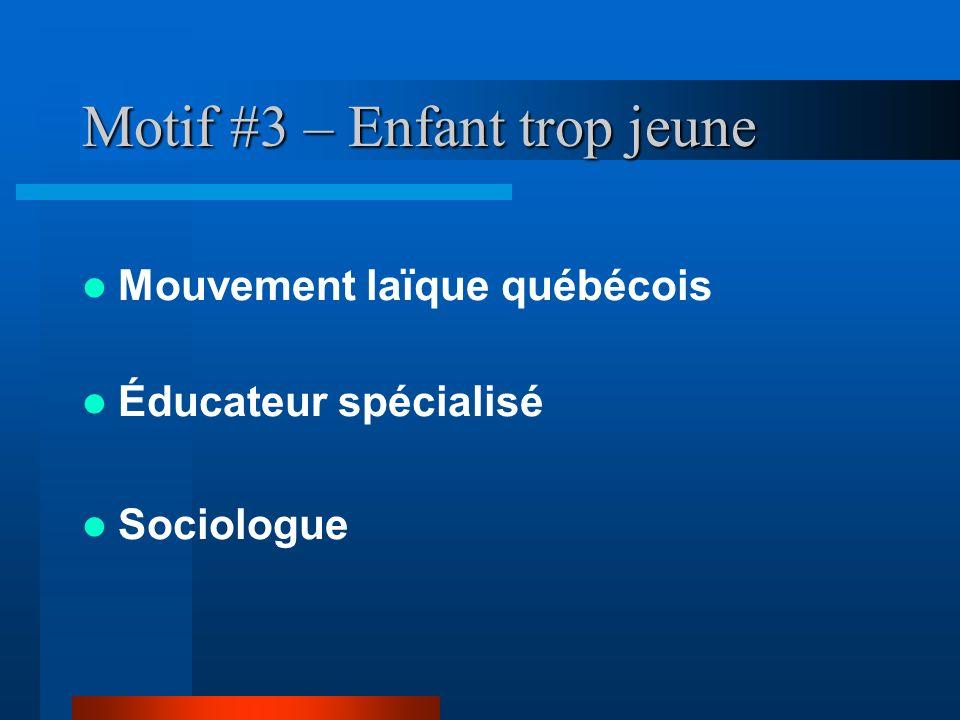 Motif #3 – Enfant trop jeune Mouvement laïque québécois Éducateur spécialisé Sociologue