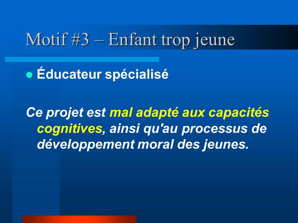 Motif #3 – Enfant trop jeune Éducateur spécialisé Ce projet est mal adapté aux capacités cognitives, ainsi qu'au processus de développement moral des