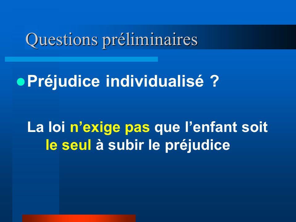 Questions préliminaires Préjudice individualisé ? La loi nexige pas que lenfant soit le seul à subir le préjudice