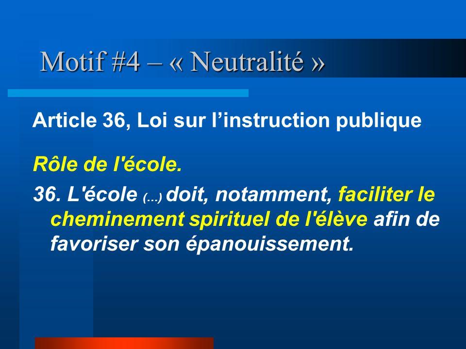 Motif #4 – « Neutralité » Rôle de l'école. 36. L'école (…) doit, notamment, faciliter le cheminement spirituel de l'élève afin de favoriser son épanou